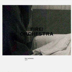Fire! Orchestra - Exit
