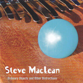 Steve MacLean - Ordinary Objects and Other Distractions
