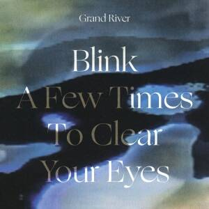 Grand River - Blink A Few Times To Clear Your Eyes [vinyl]