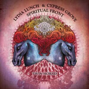 Lydia Lunch, Cypress Grove & Spiritual Front - Twin Horses