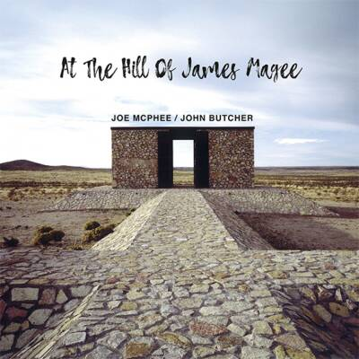 Joe McPhee & John Butcher - At The Hill Of James Magee