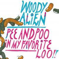 Woody Alien - Pee and Poo in My Favorite Loo!!