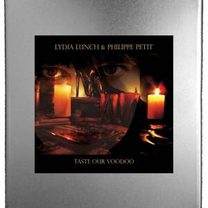 Lydia Lunch & Philippe Petit - Taste Our Voodoo (Lim.Ed. 2CD-box)