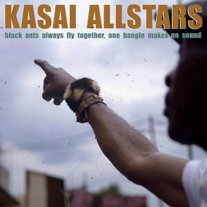 Kasai Allstars - Black Ants Always Fly Together, One Bungle Makes No Sound