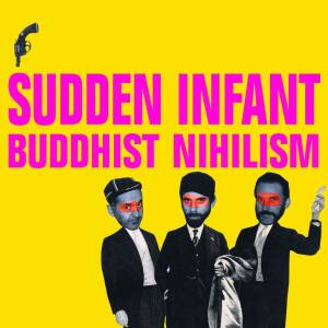 Sudden Infant - Buddhist Nihilism