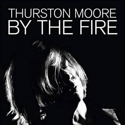 Thurston Moore - By The Fire [vinyl 2LP 180g black]
