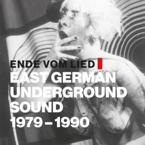 V/A - Ende vom Lied: East German Underground Sound 1979 - 1990